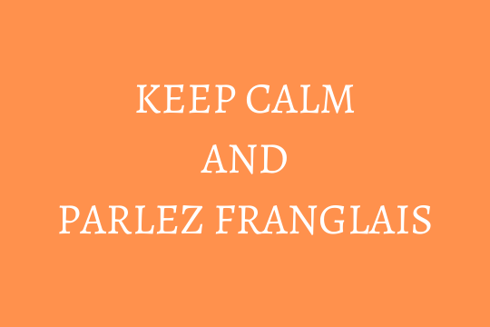 keep calm and parlez franglais